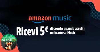 AMAZON MUSIC: Ascolta il tuo primo brano e ricevi 5 euro in omaggio